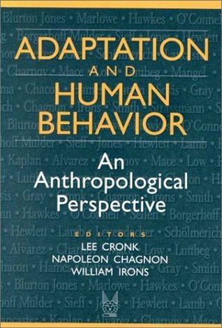 Adaptation and Human Behavior: An Anthropological Perspective (Evolutionary Foundations of Human Behavior) William Irons