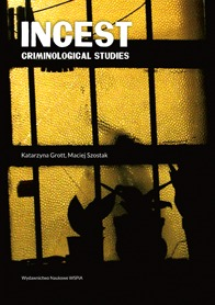 Incest. Criminological studies.  by  Katarzyna Grott, Maciej Szostak