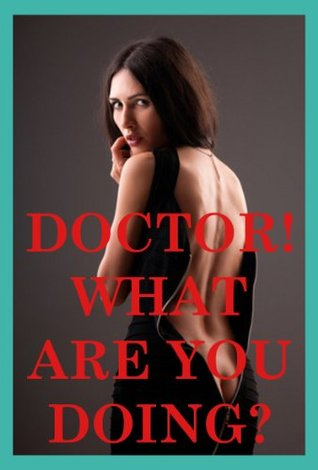 Doctor! What Are You Doing? Five Doctor/Patient Erotica Stories Debbie Brownstone