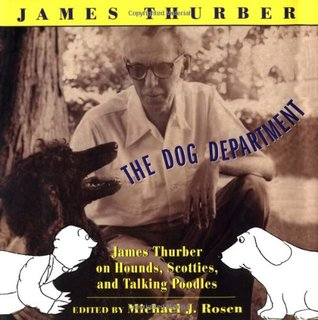 The Dog Department: James Thurber on Hounds, Scotties, and Talking Poodles James Thurber