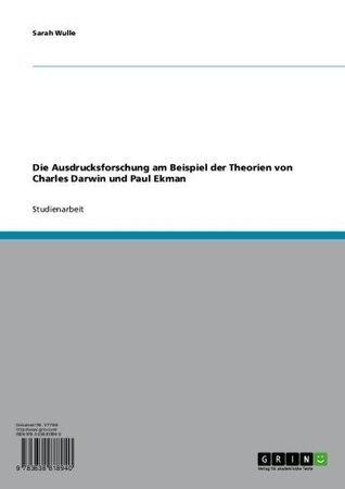 Die Ausdrucksforschung am Beispiel der Theorien von Charles Darwin und Paul Ekman Sarah Wulle