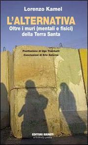 Lalternativa: Oltre i muri (mentali e fisici) della Terra Santa Lorenzo Kamel