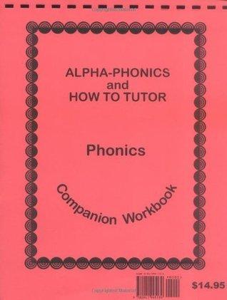 Alpha Phonics: How to Tutor Phonics Companion Workbook  by  Barbara Simkus