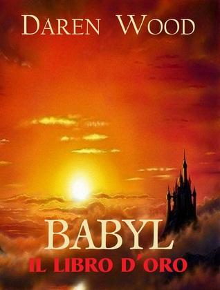 Babyl, Il Libro dOro (Babyl, #1)  by  Daren Wood