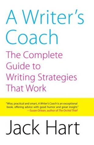 A Writers Coach: The Complete Guide to Writing Strategies That Work  by  Jack R. Hart
