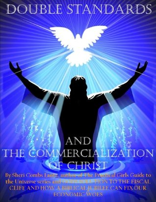 Double Standards and the Commercialization of Christ  by  Sheri Combs Lantz
