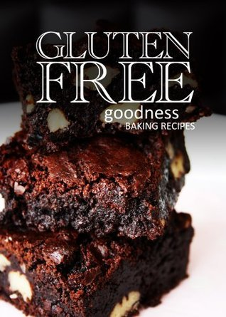 Gluten-Free Baking Recipes - Gluten-Free Goodness Brian B.