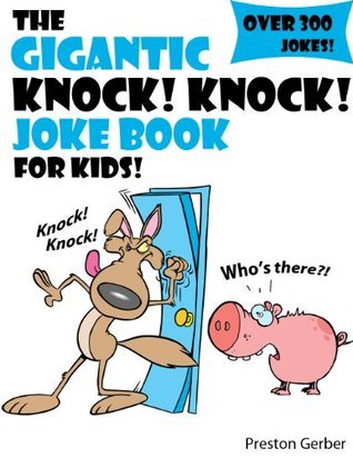 The Gigantic Knock Knock Joke Book For Kids! (Over 300 Kids Knock Knock Jokes!)  by  Preston Gerber