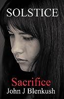 Sacrifice (The Solstice Series - Book 2) John J. Blenkush