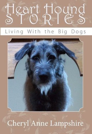 Heart Hound Stories: Living With the Big Dogs  by  Cheryl Anne Lampshire