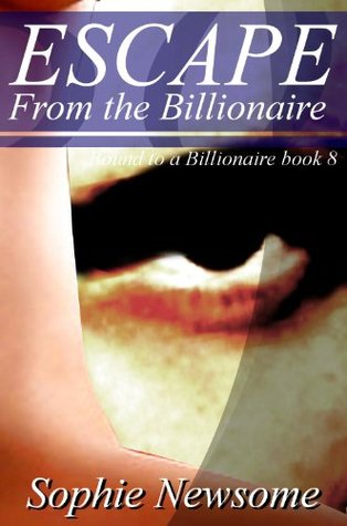 Escape From the Billionaire (Bound to a Billionaire book 8)  by  Sophie Newsome
