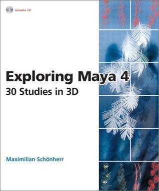 Exploring Maya 4: 30 Studies in 3D Maximilian Schoenherr