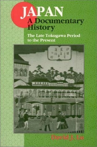 Japan: A Documentary History - The Late Tokugawa Period to the Present  by  David John Lu