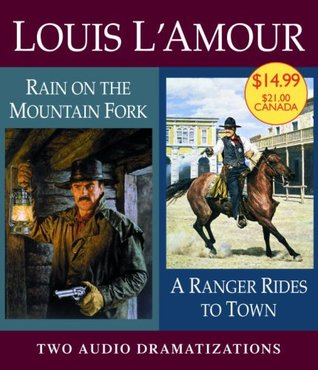 A Ranger Rides to Town/Rain on a Mountain Fork  by  Louis LAmour