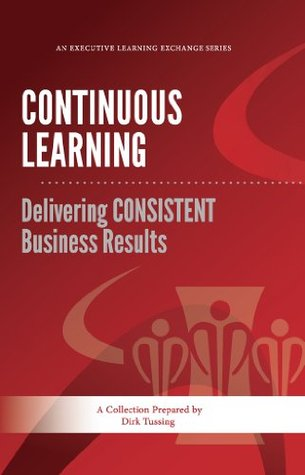 Continuous Learning: Delivering CONSISTENT Business Results  by  Dirk Tussing