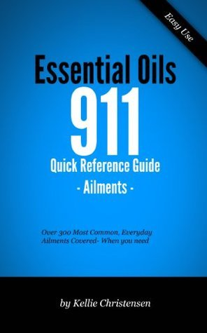 Essential Oils 911 Ailments  by  Kellie Christensen