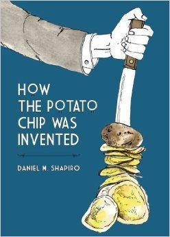 How the Potato Chip Was Invented Daniel M. Shapiro
