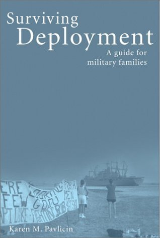 Surviving Deployment: A Guide for Military Families Karen M. Pavlicin