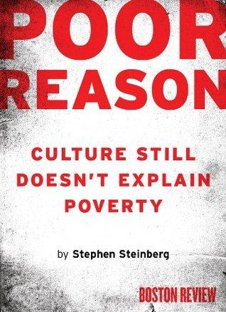 Poor Reason: Culture Still Doesnt Explain Poverty Stephen Steinberg