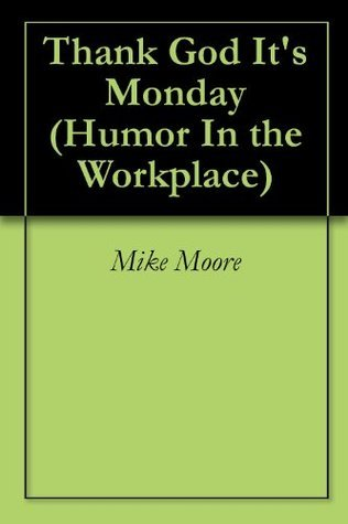How To Create A Thank God Its Monday Workplace Mike Moore