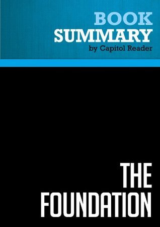 Summary of The Foundation: A Great American Secret: How Private Wealth is Changing the World - Joel L. Fleishman  by  Capitol Reader