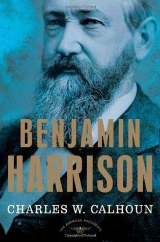 Benjamin Harrison (The American Presidents, #23)  by  Charles W. Calhoun