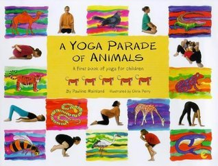 A Yoga Parade of Animals: A First Book of Yoga for Children  by  Pauline Mainland