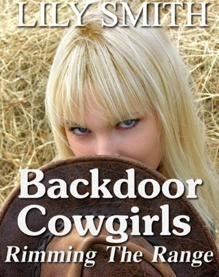 Backdoor Cowgirls: Rimming the Range  by  Lily Smith