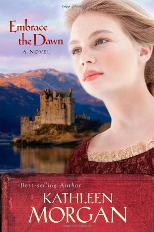 Embrace the Dawn (Scottish Highlands Series #1)  by  Kathleen  Morgan