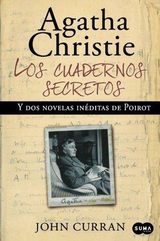 Los cuadernos secretos de Agatha Christie y dos novelas ineditas de Poirot (Agatha Christies Secret Notebooks  by  John  Curran