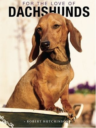 For the Love of Dachsunds HardCover Book Robert Hutchinson