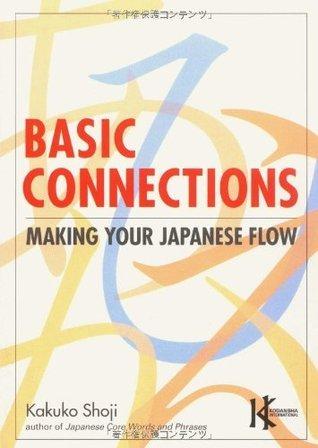 Basic Connections: Making Your Japanese Flow (Power Japanese Series) (Kodanshas Childrens Classics)  by  Kakuko Shoji
