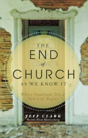 The End of Church As We Know It  by  Jeff Clark