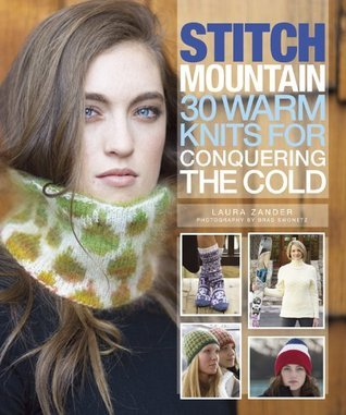 Stitch Mountain: 30 Warm Knits for Conquering the Cold  by  Laura Zander