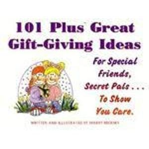 101 Plus Great Gift-Giving Ideas: For Special Friends, Secret Pals... to Show You Care.  by  Sherry Brooks