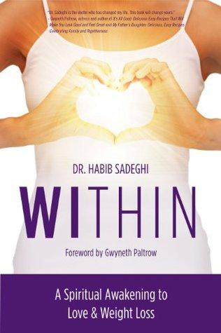 WITHIN: A Spiritual Awakening to Love & Weight Loss Habib Sadeghi