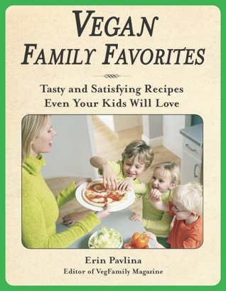 Vegan Family Favorites: Tasty And Satisfying Recipes Even Your Kids Will Love Erin Pavlina