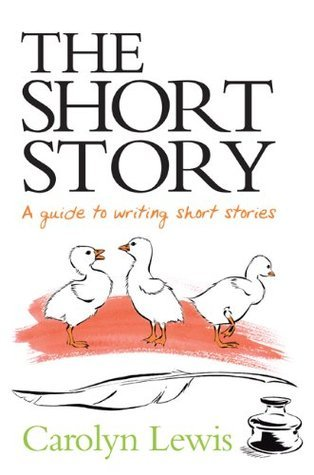 The Short Story - A Perfect Recipe: A Guide to Writing Short Stories Carolyn Lewis