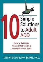 10 Soluciones Simples Para El Deficit de Atencion En Adultos  by  Stephanie Sarkis