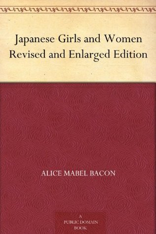 Japanese Girls and Women Revised and Enlarged Edition  by  Alice Mabel Bacon