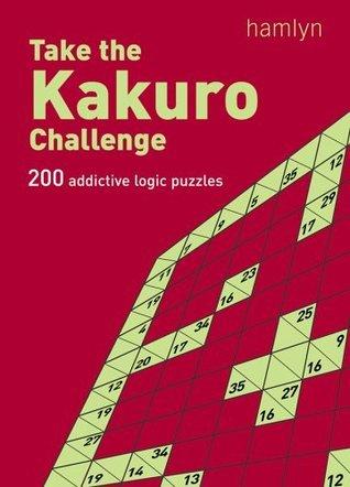 Take the Kakuro Challenge: 200 Addictive Logic Puzzles Hamlyn