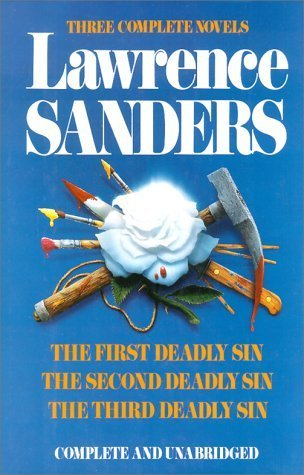 Lawrence Sanders: Three Complete Novels- The First Deadly Sin / The Second Deadly Sin / The Third Deadly Sin  by  Lawrence Sanders