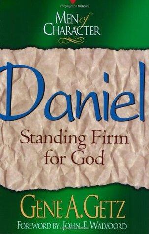Men of Character: Daniel: Standing Firm for God Gene A. Getz