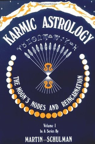 Karmic Astrology, Vol. 1: The Moons Nodes and Reincarnation  by  Martin Schulman