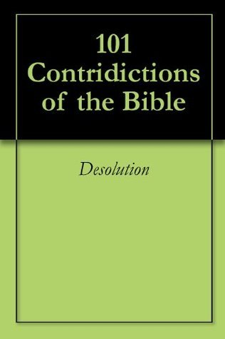 101 Contridictions of the Bible  by  Desolution