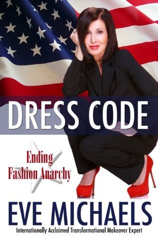 Dress Code: Ending Fashion Anarchy  by  Eve  Michaels