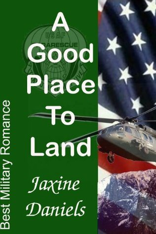 A Good Place to Land (Air Force Pararescue Romance Book Two) Jaxine Daniels