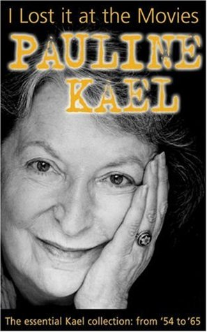 I Lost it at the Movies: Film Writings, 1954-1965  by  Pauline Kael