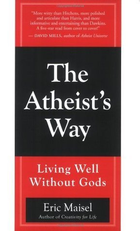 The Atheists Way  by  Eric Maisel
