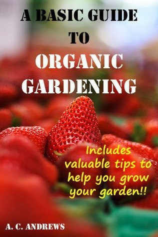 A Basic Guide to Organic Gardening  by  A.C. Andrews